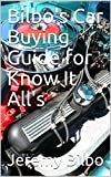 Bilbo's Car Buying Guide for Know It All's