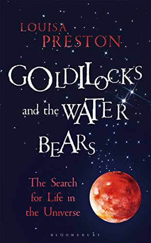 Goldilocks and the Water Bears: The Search for Life in the Universe (Bloomsbury Sigma)