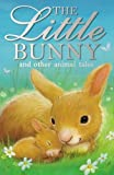 The Little Bunny and other animal tales (Animal Anthologies)