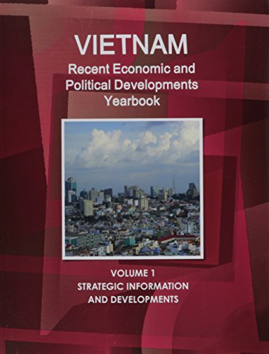 Vietnam Recent Economic and Political Developments Yearbook (World Strategic and Business Information Library) by International Business Publications, USA
