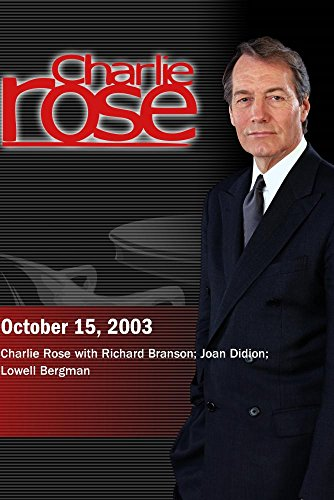 Charlie Rose with Richard Branson; Joan Didion; Lowell Bergman (October 15, 2003) by Charlie Rose, Inc.