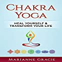 Chakra Yoga: Heal Yourself & Transform Your Life Audiobook by Marianne Gracie Narrated by Gail L. Chaffee