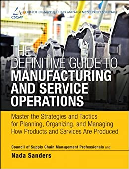 Book The Definitive Guide to Manufacturing and Service Operations: Master the Strategies and Tactics for Planning, Organizing, and Managing How Products ... of Supply Chain Management Professionals)