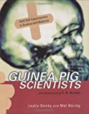 Guinea Pig Scientists: Bold Self-Experimenters in Science and Medicine (Outstanding Science Trade Books for Students K-12)