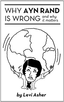 Why Ayn Rand Is Wrong (and Why It Matters) by [Asher, Levi]