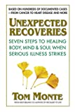 img - for Unexpected Recoveries: Seven Steps to Healing Body, Mind, & Soul When Serious Illness Strikes book / textbook / text book