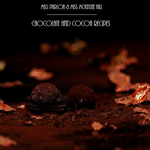 Chocolate and Cocoa Recipes by Miss Parloa and Miss McKenzie Hill