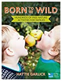 img - for Born To Be Wild: Hundreds of free nature activities for families (RSPB) book / textbook / text book