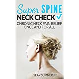 Neck Check: Chronic Neck Pain Relief Once and For All (Super Spine)