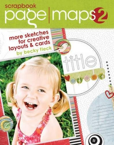 Scrapbook Page Maps 2: More Sketches for Creative Layouts and Cards -