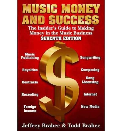[ Music, Money, and Success: The Insider's Guide to Making Money in the Music Business Brabec, Jeffrey ( Author ) ] { Paperback } 2011