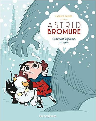 Astrid Bromure (5) : Comment refroidir le yéti