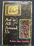 Art Is All Around Us, Rubye Mae Griffith, 0498069605