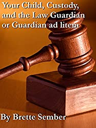 Your Child, Custody, and the Law Guardian or Guardian ad litem