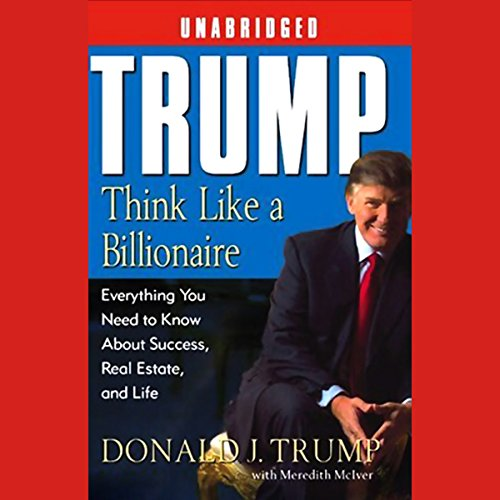 Trump: Think Like a Billionaire: What You Need to Know About Success, Real Estate, and Life
