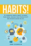 Habits! 21 Powerful Simple Mini Habits to Boost Your Mind, Hack Your Productivity and Achieve Success in Life (Healthy Living eBooks, Self Control and Discipline,)