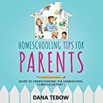 Homeschooling Tips for Parents : Guide to Understanding the Homeschool Curriculum Part I | Dana Tebow
