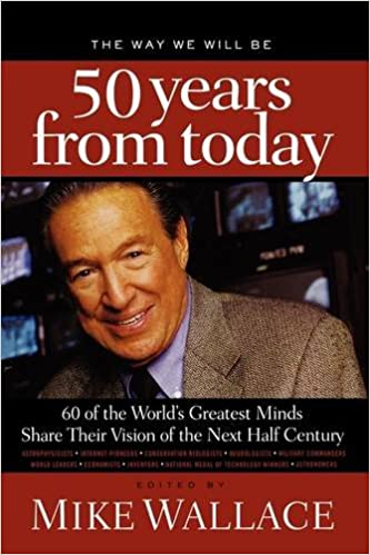 The way we will be 50 years from today 60 of the worlds greatest the way we will be 50 years from today 60 of the worlds greatest minds share their visions of the next half century mike wallace 9781595553294 fandeluxe PDF