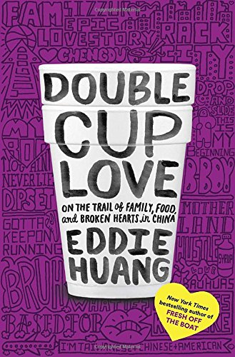 Double Cup Love: On the Trail of Family, Food, and Broken Hearts in China
