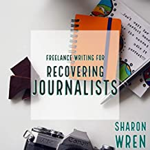 Freelance Writing for Recovering Journalists