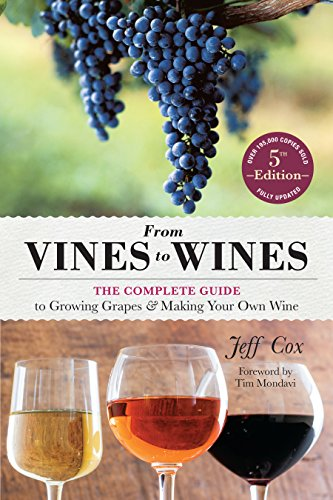 From Vines to Wines, 5th Edition: The Complete Guide to Growing Grapes and Making Your Own Wine by [Cox, Jeff]
