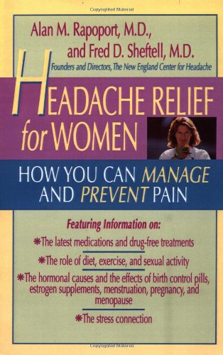 Headache Relief for Women: How You Can Manage and Prevent Pain Paperback – January 1, 1996 Alan M. Rapoport Fred D. Sheftell Little Brown and Company