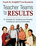 img - for Teacher Teams That Get Results: 61 Strategies for Sustaining and Renewing Professional Learning Communities book / textbook / text book