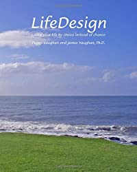 Lifedesign: Living Your Life By Choice Instead Of Chance