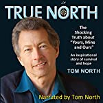 True North: The Shocking Truth about Yours, Mine and Ours | Tom North