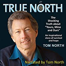 True North: The Shocking Truth about Yours, Mine and Ours Audiobook by Tom North Narrated by Tom North