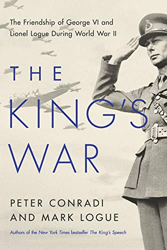 The King's War: The Friendship of George VI and Lionel Logue During World War ()
