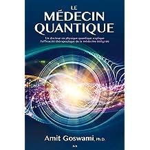 Le médecin quantique: Un docteur en physique quantique explique l'efficacité thérapeutique de la médecine intégrale