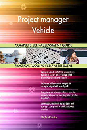 - Project manager Vehicle All-Inclusive Self-Assessment - More than 710 Success Criteria, Instant Visual Insights, Comprehensive Spreadsheet Dashboard, Auto-Prioritized for Quick Results