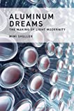 Aluminum Dreams : The Making of Light Modernity, Sheller, Mimi, 0262026821