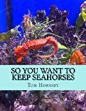So you want to keep seahorses
