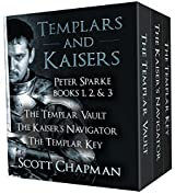 Templars and Kaisers The Peter Sparke Collection Vols 1 to 3: The Templar Vault, The Kaiser's Navigator and The Templar Key all in one volume (A Peter Sparke Book)
