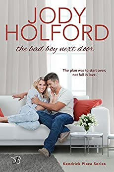 The Bad Boy Next Door (Kendrick Place Book 2) by [Holford, Jody]