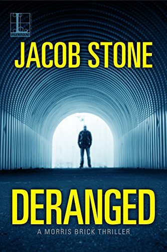 Deranged (A Morris Brick Thriller Book 1)