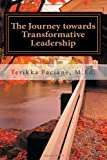 The Journey Towards Transformative Leadership, Terikka Faciane, 1481824341