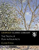 img - for The Truth; A Play in Four Acts book / textbook / text book