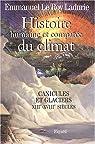 Histoire humaine et comparée du climat. Tome 1 : Canicules et glaciers, XIIIe-XVIIIe siècles par Le Roy Ladurie