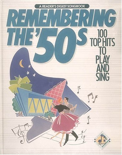 Remembering The 50's:  100 Top Hits to Play and Sing (A Reader's Digest Songbook) (Songbook Readers Digest)