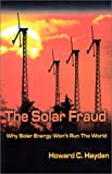 The Solar Fraud : Why Solar Energy Won't Run the World, Hayden, Howard C., 0971484503