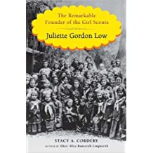 Juliette Gordon Low: The Remarkable Founder of the Girl Scouts 1St edition by Cordery, Stacy A. (2012) Hardcover