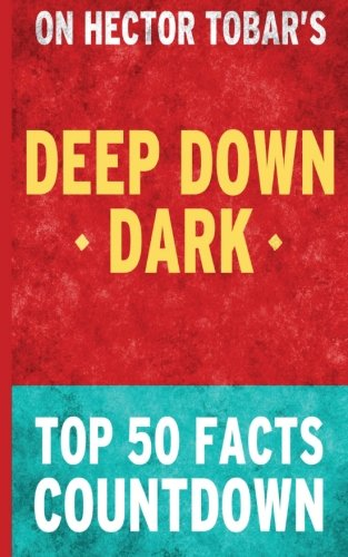Download Deep Down Dark: by Hector Tobar: Top 50 Facts Coutndown pdf