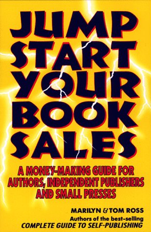Jump Start Your Book Sales: A Money-Making Guide for Authors, Independent Publishers and Small Presses
