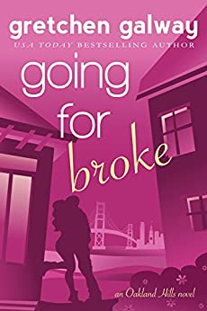 Going for Broke: A Romantic Comedy (Oakland Hills Book 5) by [Galway, Gretchen]