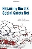 Repairing the U.S. Social Safety Net, Burt, Martha R. and Nightingale, Demetra S., 0877667616