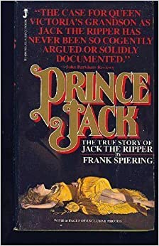 Prince Jack : The True Story of Jack the Ripper by Frank Spiering (1981-04-15)