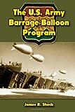 The U. S. Army Barrage Balloon Program, James Shock, 147019662X